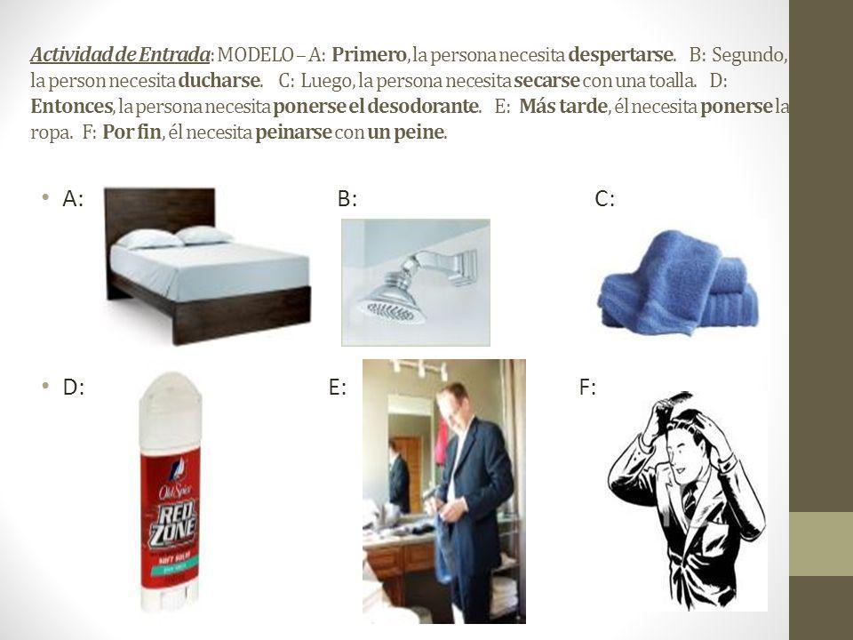 Actividad de Entrada: MODELO – A: Primero, la persona necesita despertarse. B: Segundo, la person necesita ducharse. C: Luego, la persona necesita sec
