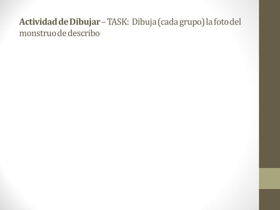 Actividad de Dibujar – TASK: Dibuja (cada grupo) la foto del monstruo de describo
