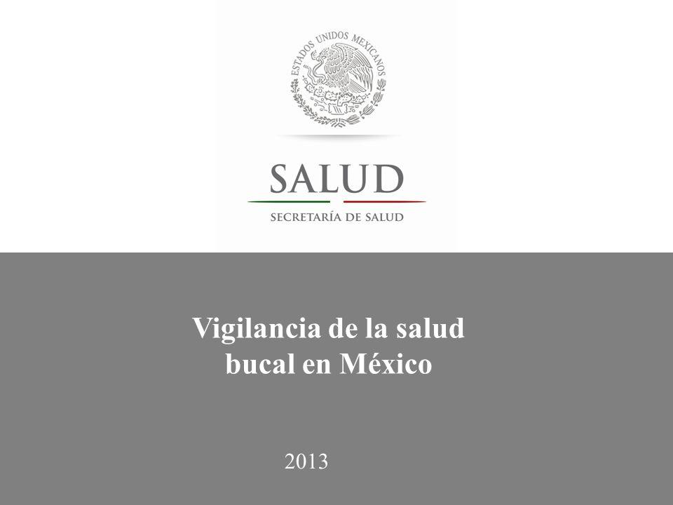 Vigilancia de la salud bucal en México 2013