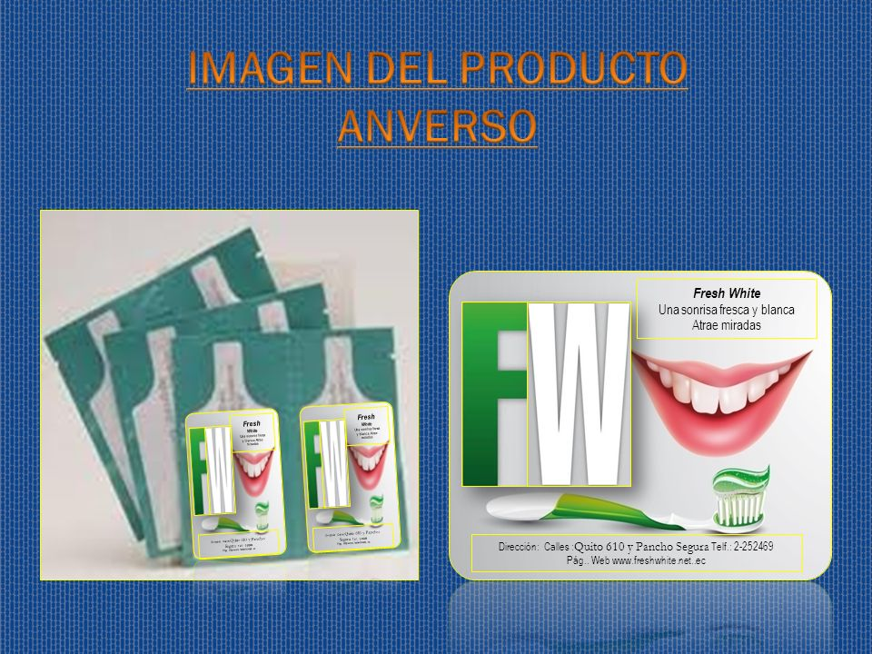 Fresh White Una sonrisa fresca y blanca Atrae miradas Dirección: Calles : Quito 610 y Pancho Segura Telf.: 2-252469 Pág.. Web www.freshwhite.net..ec F