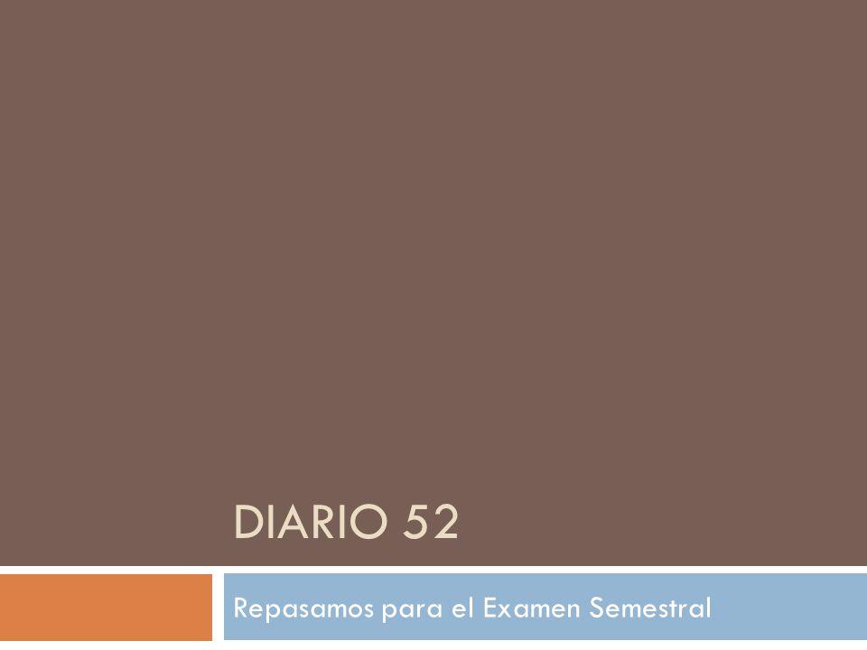 DIARIO 52 Repasamos para el Examen Semestral