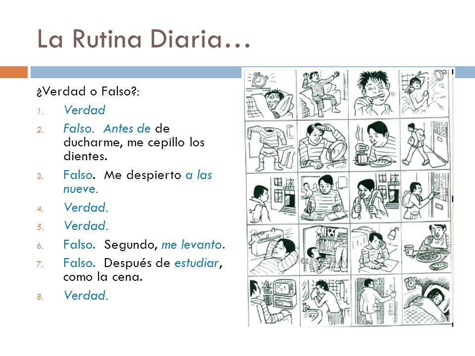 La Rutina Diaria… ¿Verdad o Falso?: 1.Verdad 2. Falso.
