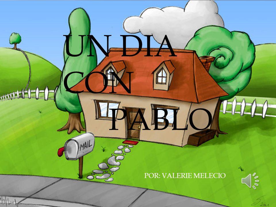 UN DIA CON PABLO POR: VALERIE MELECIO