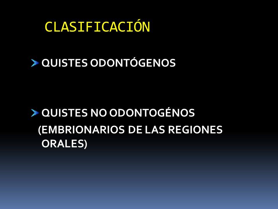 CLASIFICACIÓN QUISTES ODONTÓGENOS QUISTES NO ODONTOGÉNOS (EMBRIONARIOS DE LAS REGIONES ORALES)