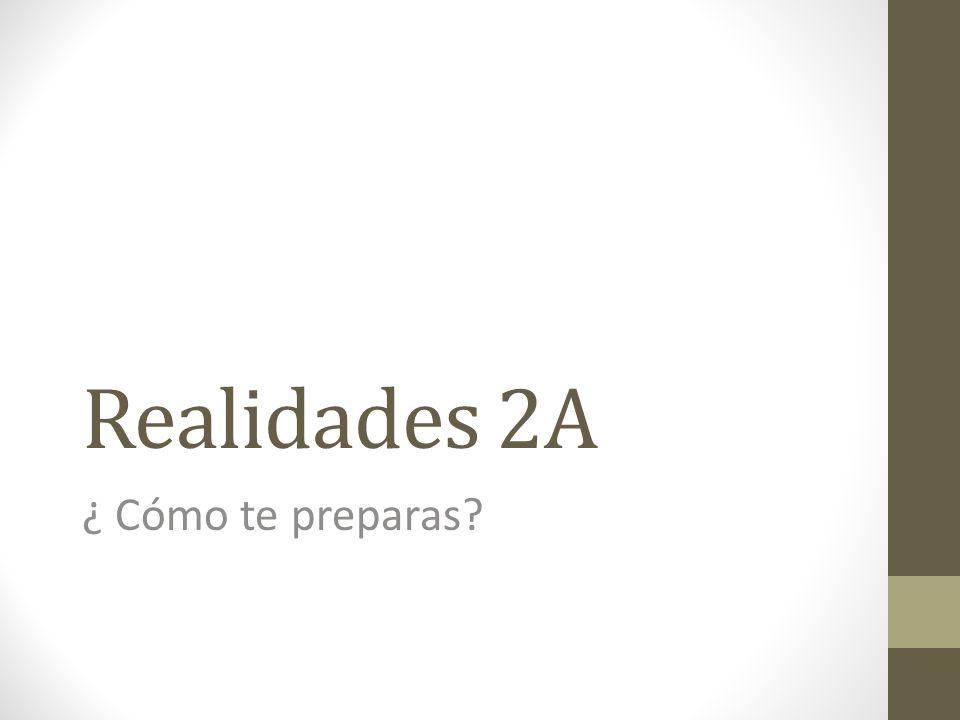 Realidades 2A ¿ Cómo te preparas?