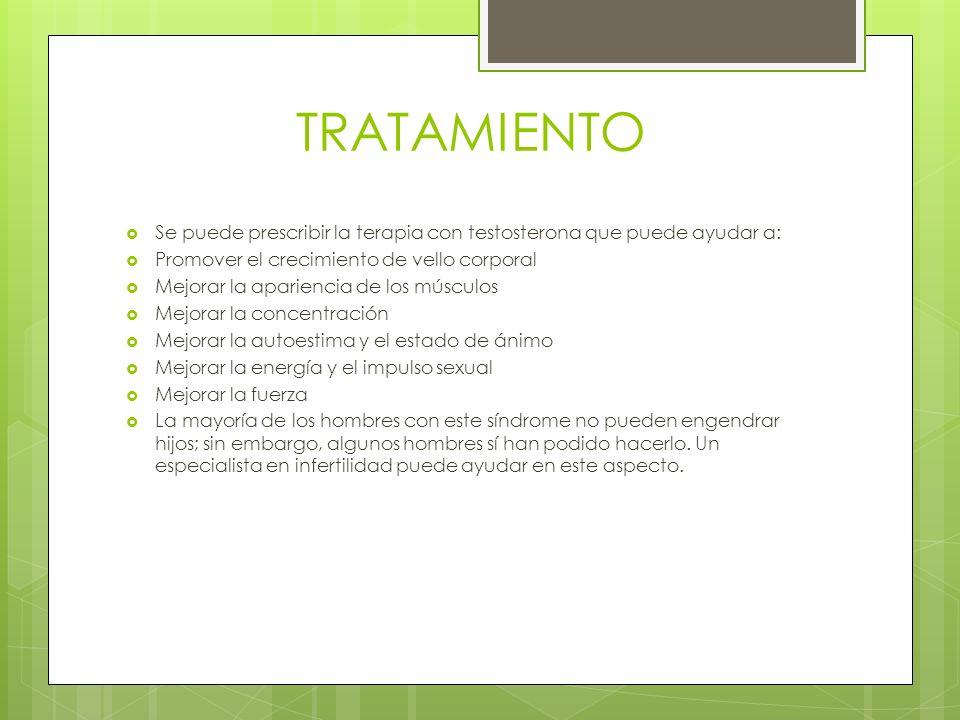 TRATAMIENTO Se puede prescribir la terapia con testosterona que puede ayudar a: Promover el crecimiento de vello corporal Mejorar la apariencia de los