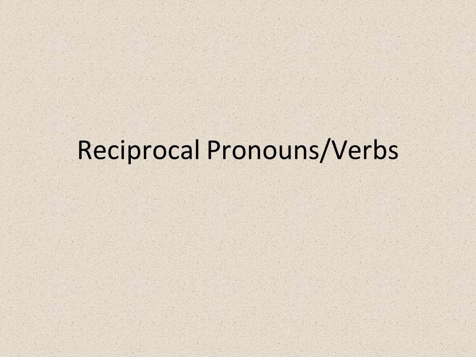 Reciprocal Pronouns/Verbs