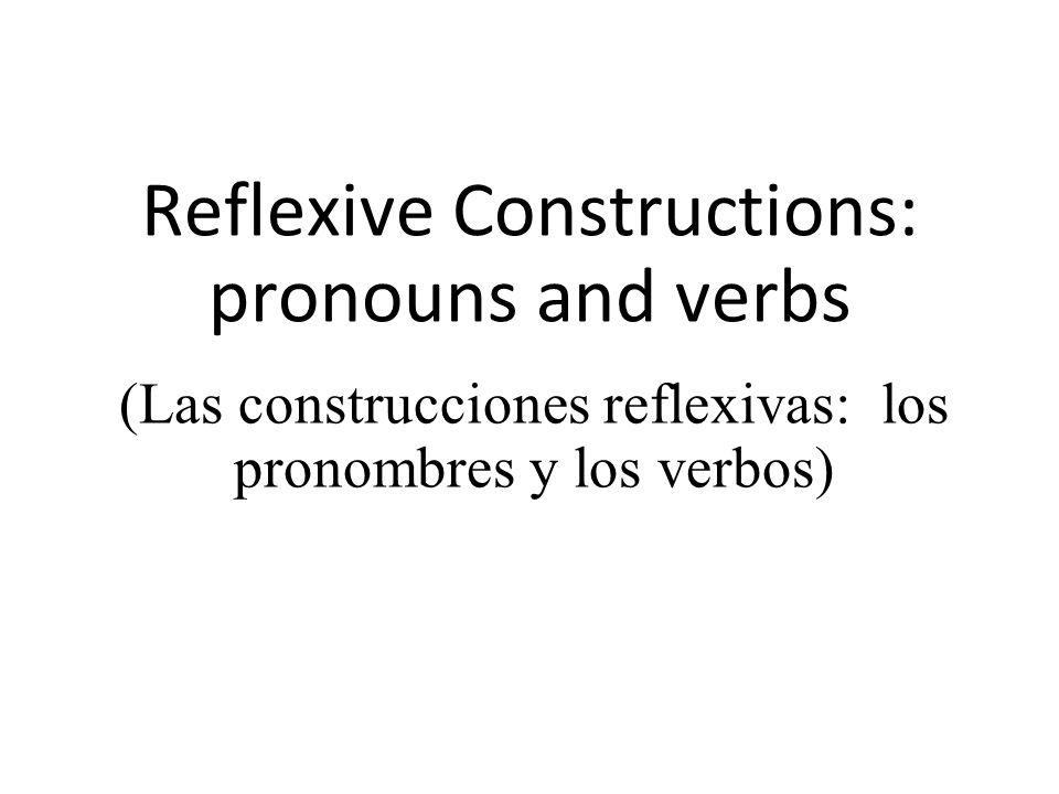 Reflexive Constructions: pronouns and verbs (Las construcciones reflexivas: los pronombres y los verbos)
