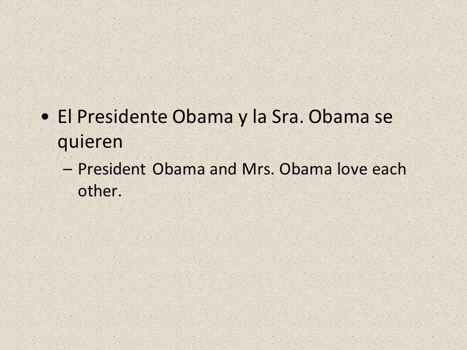 El Presidente Obama y la Sra. Obama se quieren –President Obama and Mrs. Obama love each other.