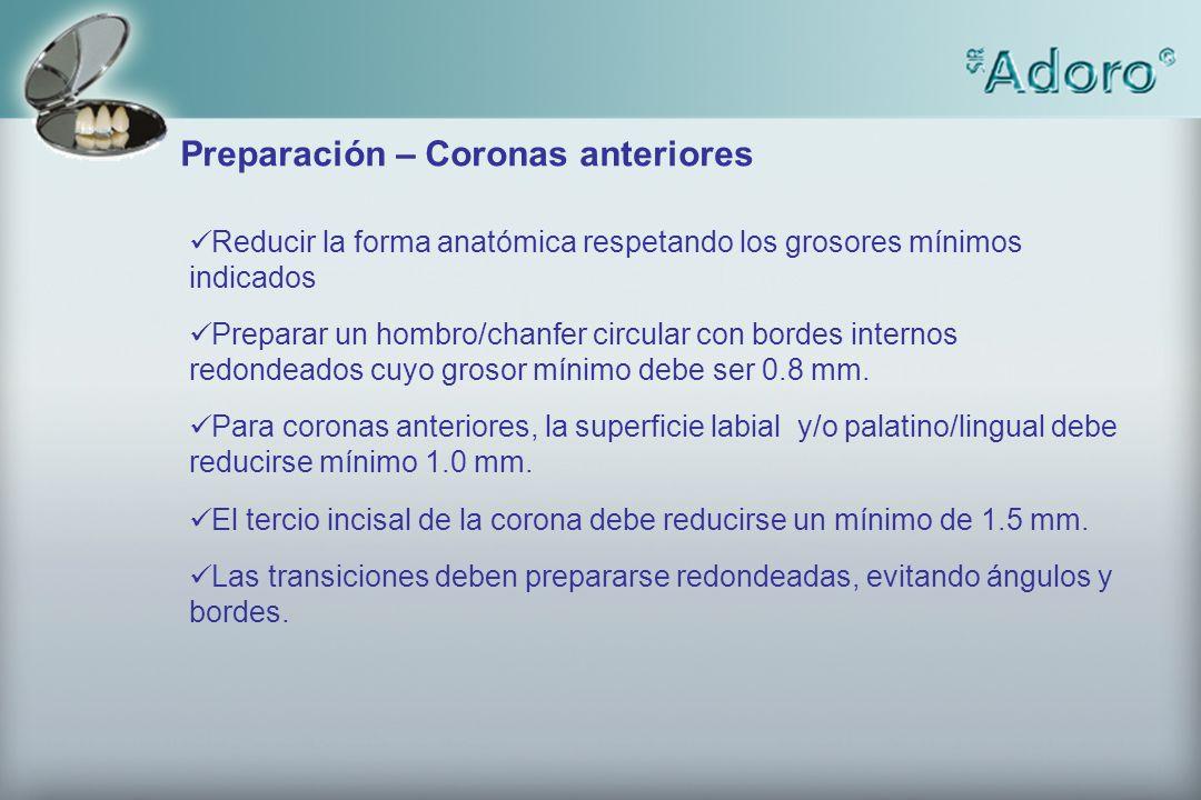Preparación – Coronas anteriores Reducir la forma anatómica respetando los grosores mínimos indicados Preparar un hombro/chanfer circular con bordes i