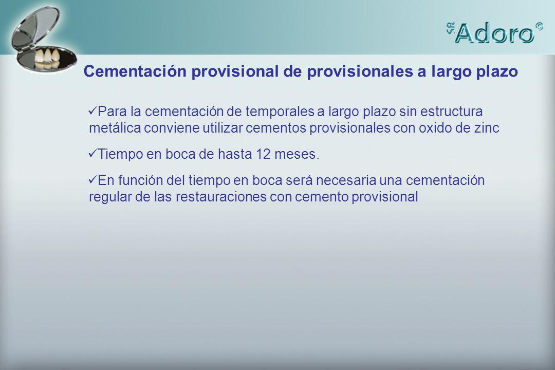 Cementación provisional de provisionales a largo plazo Para la cementación de temporales a largo plazo sin estructura metálica conviene utilizar cemen