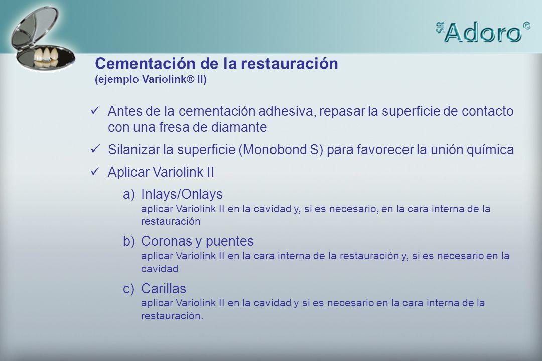 Cementación de la restauración (ejemplo Variolink® II) Antes de la cementación adhesiva, repasar la superficie de contacto con una fresa de diamante S