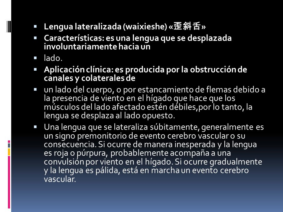 Lengua lateralizada (waixieshe) « » Características: es una lengua que se desplazada involuntariamente hacia un lado.
