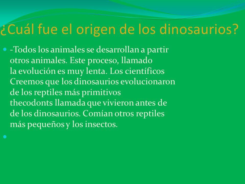 ¿Cuál fue el origen de los dinosaurios? -Todos los animales se desarrollan a partir otros animales. Este proceso, llamado la evolución es muy lenta. L