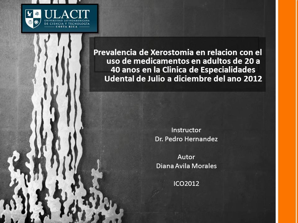 Prevalencia de Xerostomia en relacion con el uso de medicamentos en adultos de 20 a 40 anos en la Clinica de Especialidades Udental de Julio a diciembre del ano 2012 Instructor Dr.