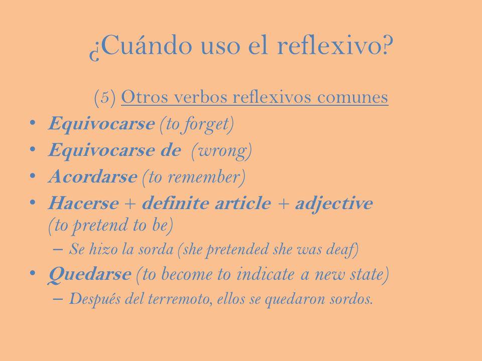 ¿Cuándo uso el reflexivo? (5) Otros verbos reflexivos comunes Equivocarse (to forget) Equivocarse de (wrong) Acordarse (to remember) Hacerse + definit