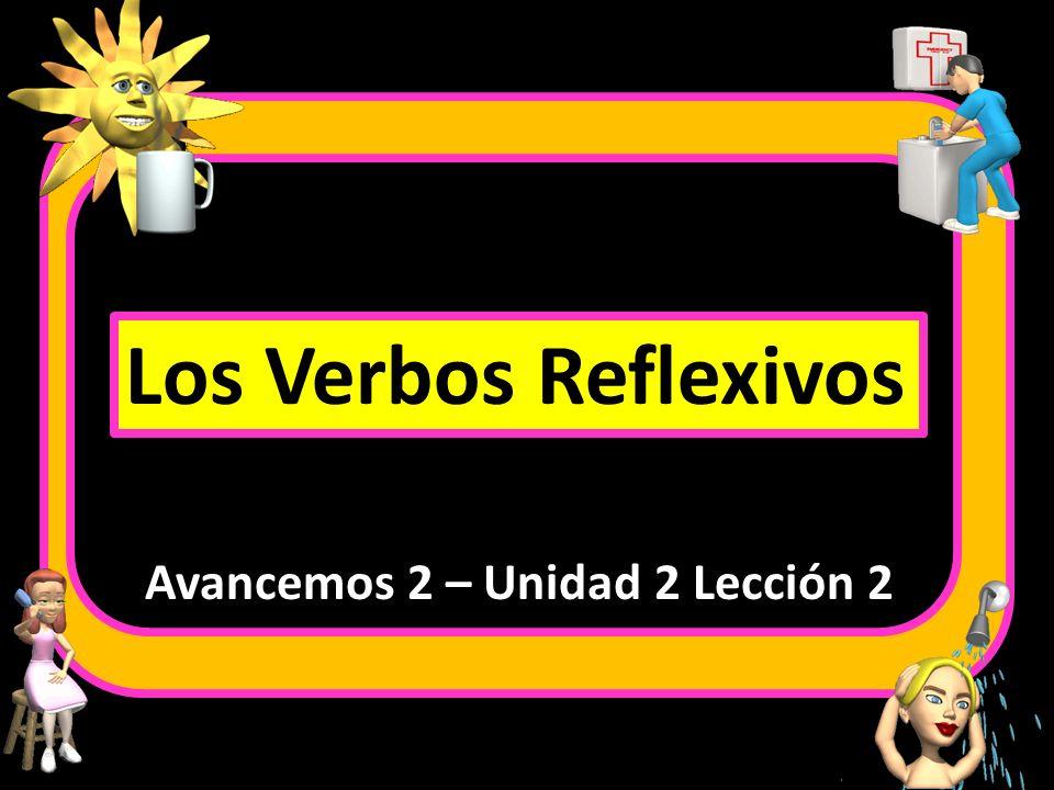 Los Verbos Reflexivos Avancemos 2 – Unidad 2 Lección 2