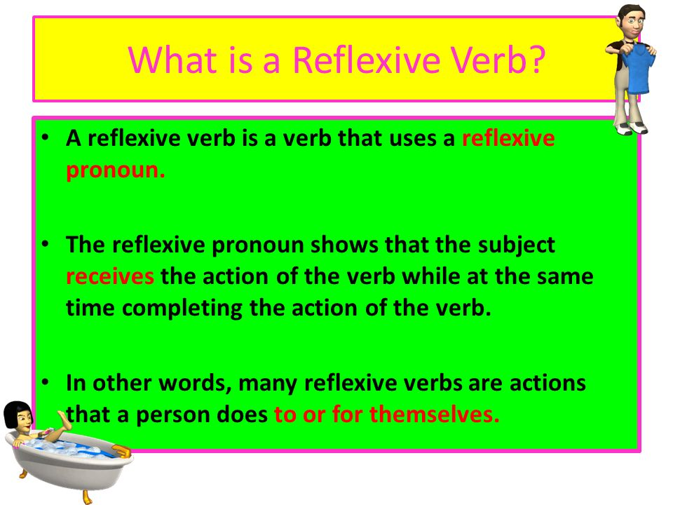 Many reflexive verbs are used to talk about your morning grooming routine as you get ready for the day and at night when you are getting ready for bed.