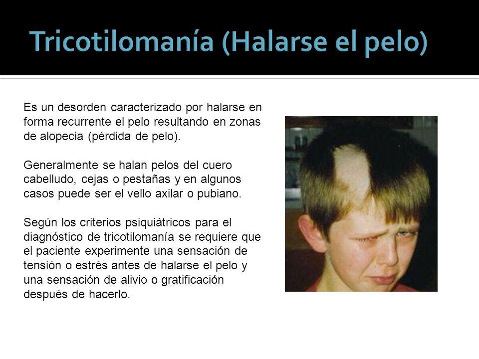 Es un desorden caracterizado por halarse en forma recurrente el pelo resultando en zonas de alopecia (pérdida de pelo). Generalmente se halan pelos de