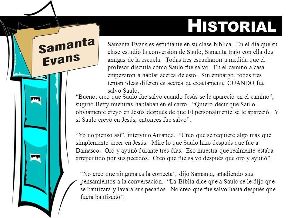 H ISTORIAL Samanta Evans es estudiante en su clase bíblica. En el día que su clase estudió la conversión de Saulo, Samanta trajo con ella dos amigas d