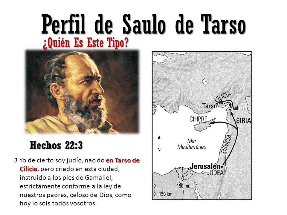 Perfil de Saulo de Tarso ¿Quién Es Este Tipo? Hechos 22:3 en Tarso de Cilicia 3 Yo de cierto soy judío, nacido en Tarso de Cilicia, pero criado en est