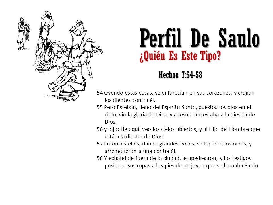 Perfil De Saulo ¿Quién Es Este Tipo? Hechos 7:54-58 54 Oyendo estas cosas, se enfurecían en sus corazones, y crujían los dientes contra él. 55 Pero Es