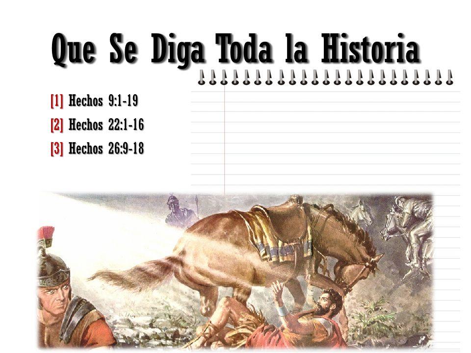 Que Se Diga Toda la Historia [1] Hechos 9:1-19 [2] Hechos 22:1-16 [3] Hechos 26:9-18