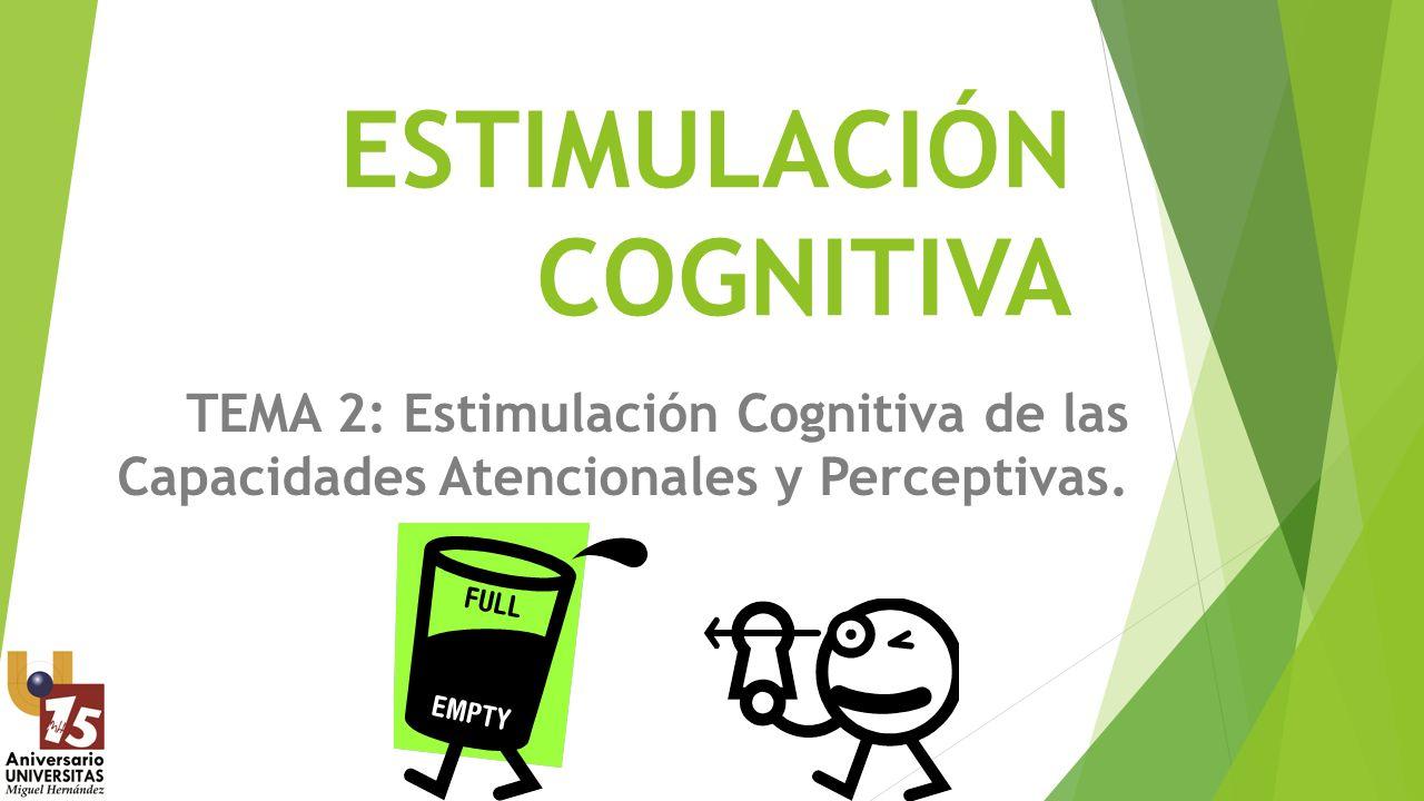 ESTIMULACIÓN COGNITIVA TEMA 2: Estimulación Cognitiva de las Capacidades Atencionales y Perceptivas.