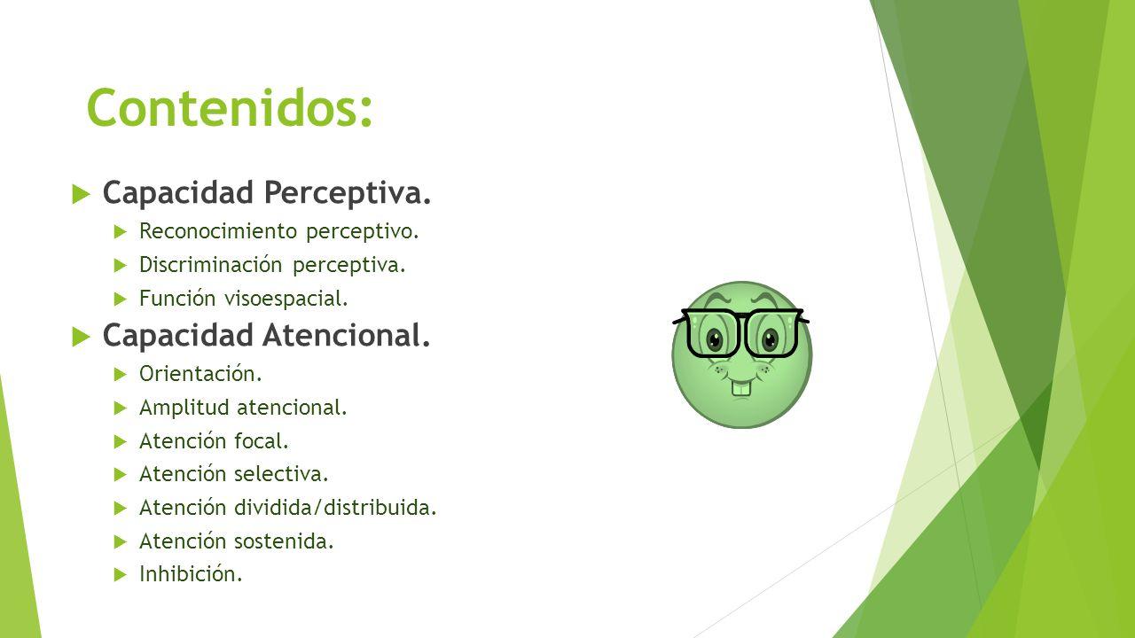 Capacidad Perceptiva. Reconocimiento perceptivo. Discriminación perceptiva. Función visoespacial. Capacidad Atencional. Orientación. Amplitud atencion