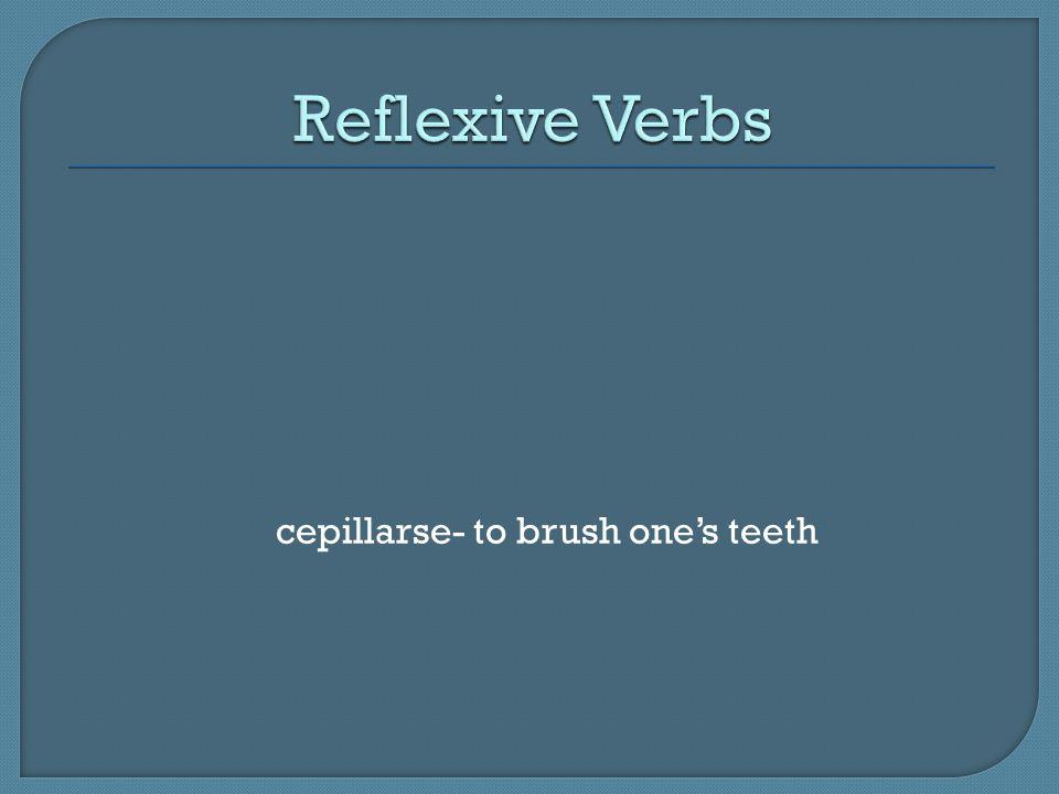cepillarse- to brush ones teeth