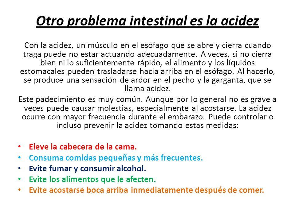 Otro problema intestinal es la acidez Con la acidez, un músculo en el esófago que se abre y cierra cuando traga puede no estar actuando adecuadamente.