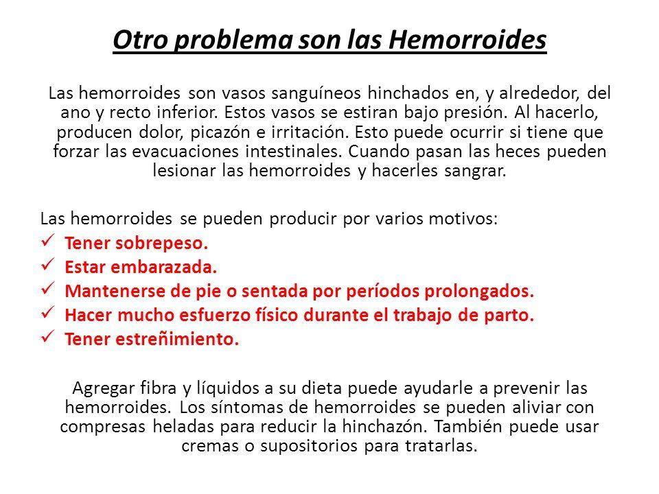 Otro problema son las Hemorroides Las hemorroides son vasos sanguíneos hinchados en, y alrededor, del ano y recto inferior. Estos vasos se estiran baj