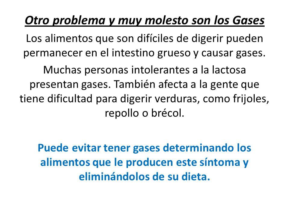 Otro problema y muy molesto son los Gases Los alimentos que son difíciles de digerir pueden permanecer en el intestino grueso y causar gases. Muchas p