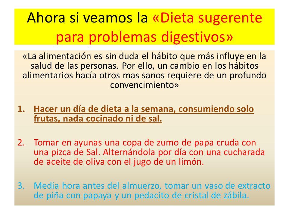 Ahora si veamos la «Dieta sugerente para problemas digestivos» «La alimentación es sin duda el hábito que más influye en la salud de las personas. Por
