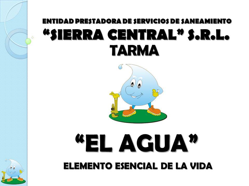 ENTIDAD PRESTADORA DE SERVICIOS DE SANEAMIENTO SIERRA CENTRAL S.R.L. TARMA EL AGUA ELEMENTO ESENCIAL DE LA VIDA