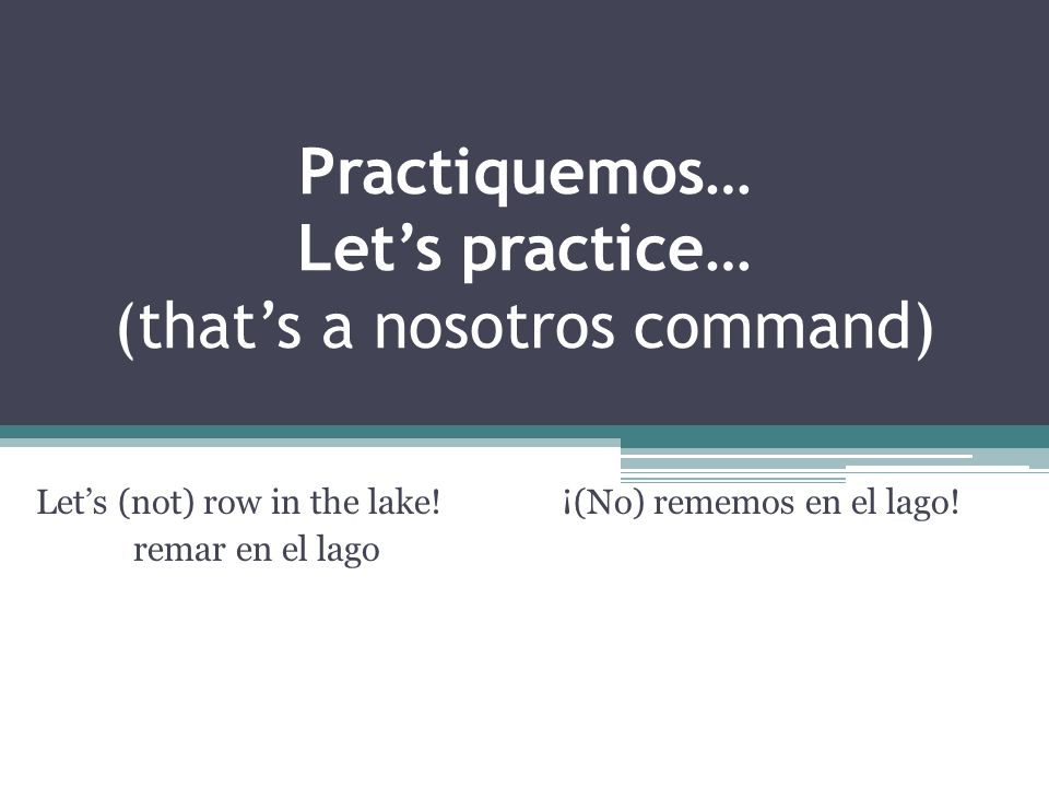 Los pronombres Negative commands, the pronouns goes behind the No Lets not climb it (a mountain).