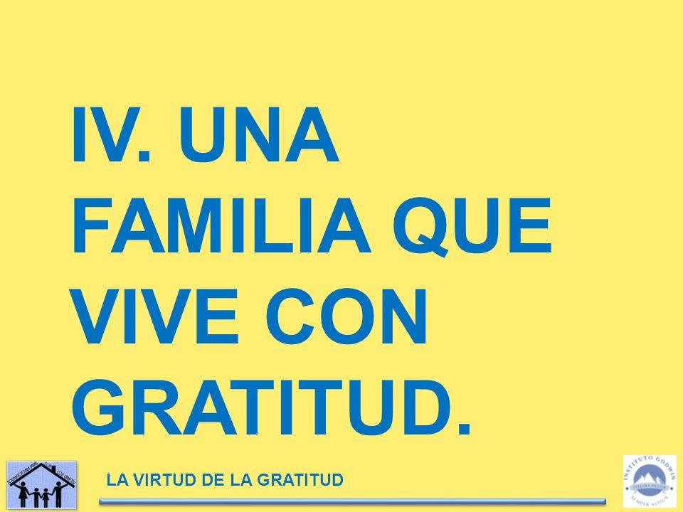 LA VIRTUD DE LA GRATITUD IV. UNA FAMILIA QUE VIVE CON GRATITUD.