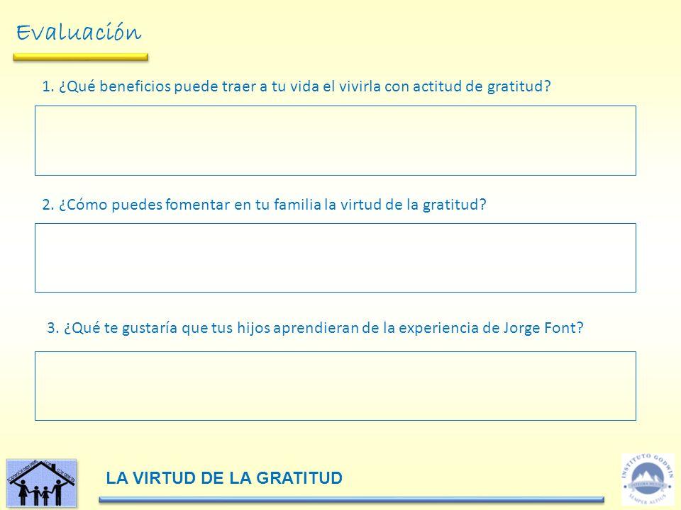 Evaluación 1.¿Qué beneficios puede traer a tu vida el vivirla con actitud de gratitud.