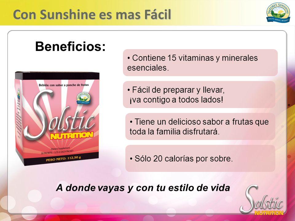Con Sunshine es mas Fácil Contiene 15 vitaminas y minerales esenciales. A donde vayas y con tu estilo de vida Beneficios: Fácil de preparar y llevar,