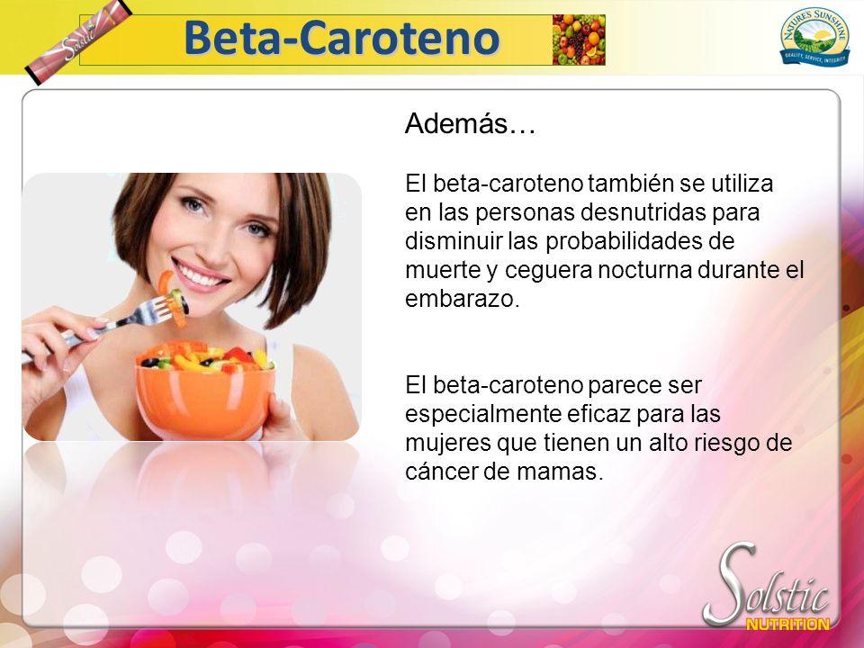 Además… El beta-caroteno también se utiliza en las personas desnutridas para disminuir las probabilidades de muerte y ceguera nocturna durante el emba
