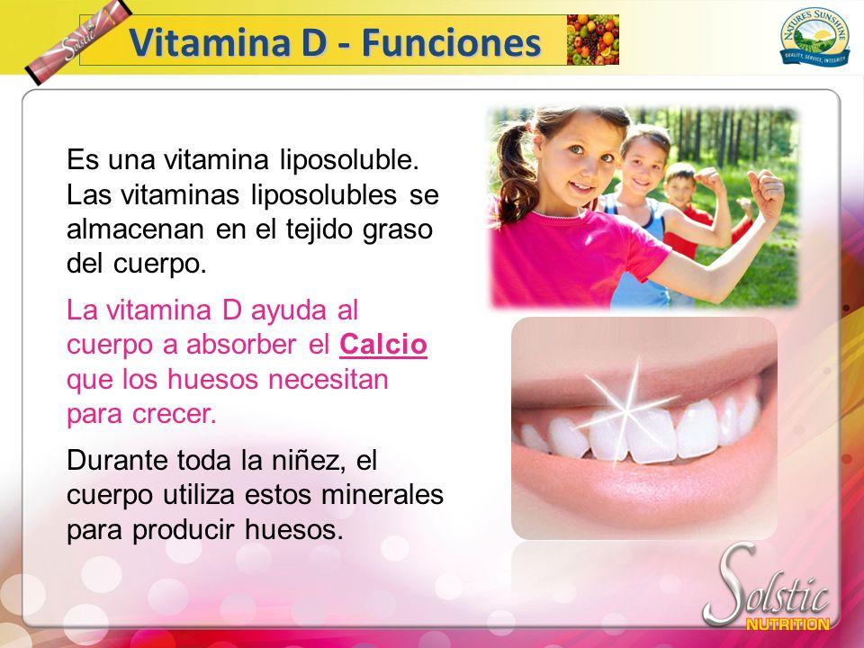 Es una vitamina liposoluble. Las vitaminas liposolubles se almacenan en el tejido graso del cuerpo. La vitamina D ayuda al cuerpo a absorber el Calcio