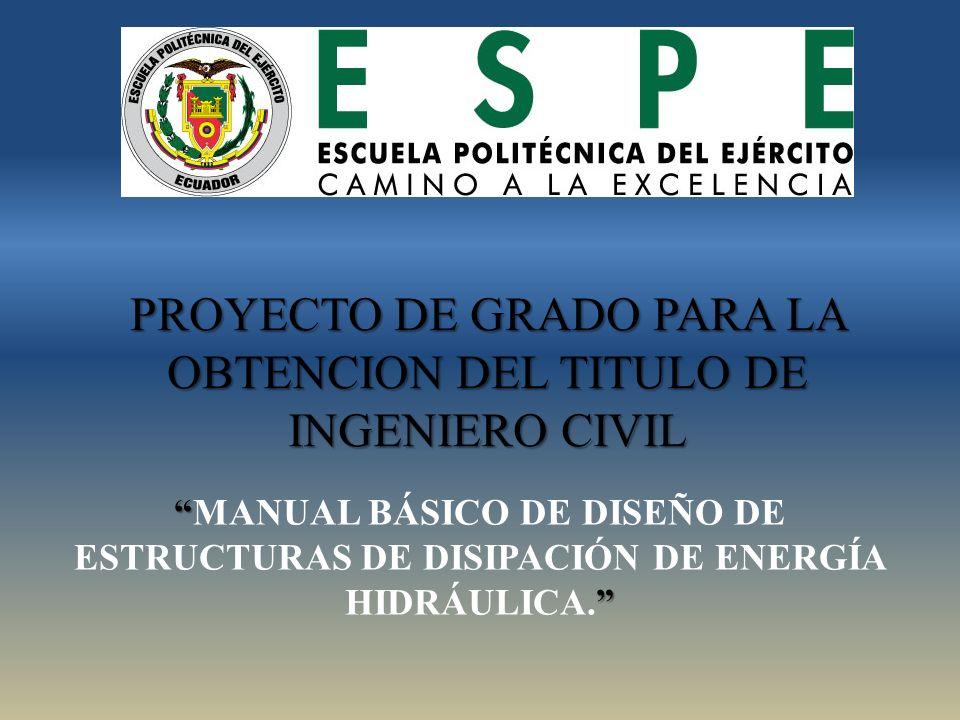 MANUAL BÁSICO DE DISEÑO DE ESTRUCTURAS DE DISIPACIÓN DE ENERGÍA HIDRÁULICA. PROYECTO DE GRADO PARA LA OBTENCION DEL TITULO DE INGENIERO CIVIL