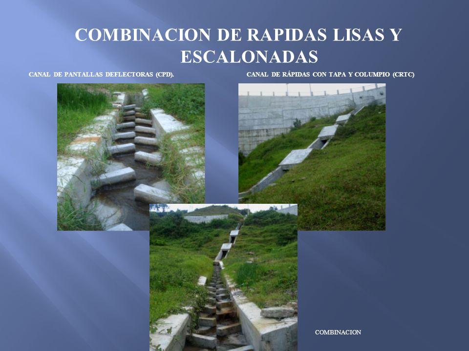 COMBINACION DE RAPIDAS LISAS Y ESCALONADAS CANAL DE PANTALLAS DEFLECTORAS (CPD). COMBINACION CANAL DE RÁPIDAS CON TAPA Y COLUMPIO (CRTC)