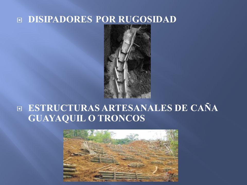 DISIPADORES POR RUGOSIDAD ESTRUCTURAS ARTESANALES DE CAÑA GUAYAQUIL O TRONCOS