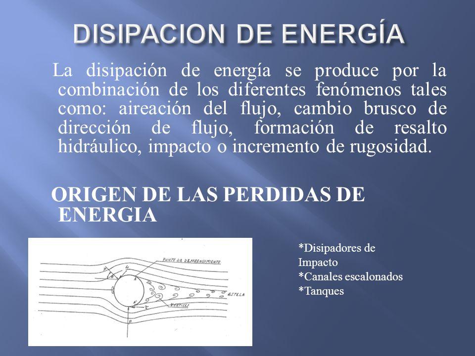 La disipación de energía se produce por la combinación de los diferentes fenómenos tales como: aireación del flujo, cambio brusco de dirección de fluj