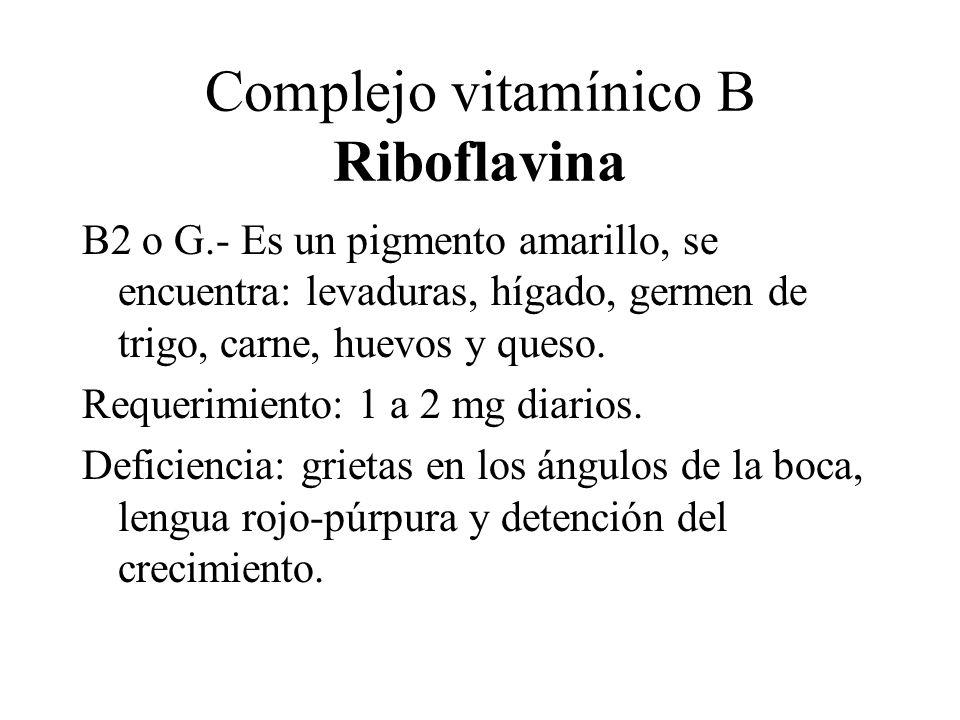 Complejo vitamínico B Riboflavina B2 o G.- Es un pigmento amarillo, se encuentra: levaduras, hígado, germen de trigo, carne, huevos y queso. Requerimi