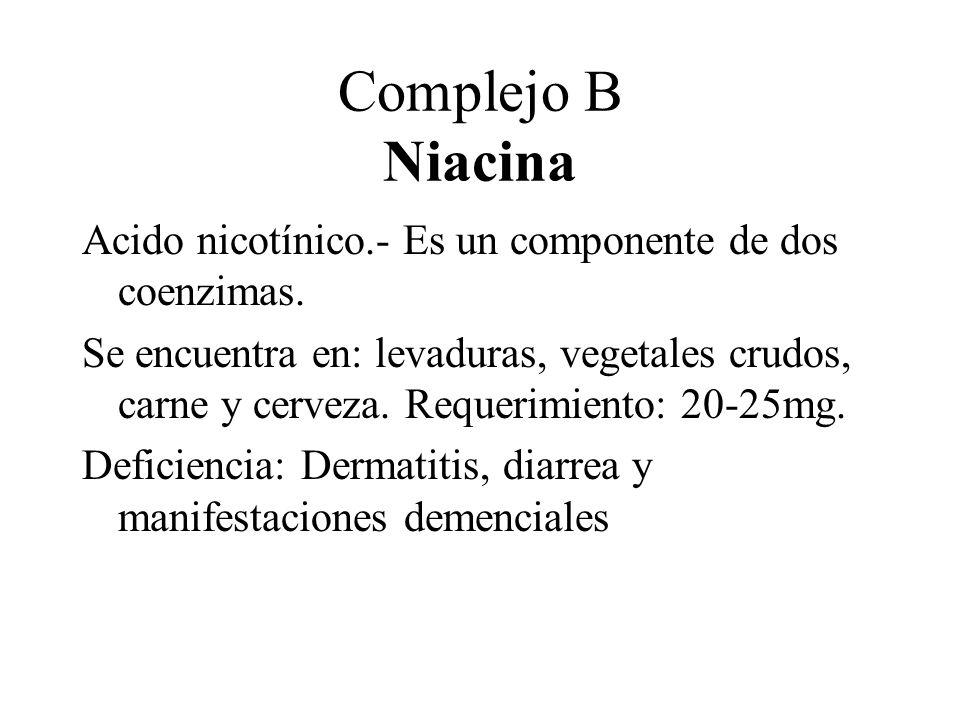 Complejo B Niacina Acido nicotínico.- Es un componente de dos coenzimas. Se encuentra en: levaduras, vegetales crudos, carne y cerveza. Requerimiento: