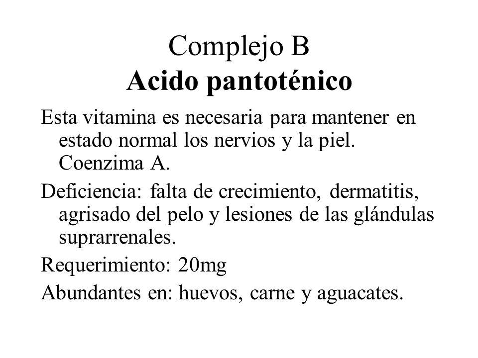Complejo B Acido pantoténico Esta vitamina es necesaria para mantener en estado normal los nervios y la piel. Coenzima A. Deficiencia: falta de crecim