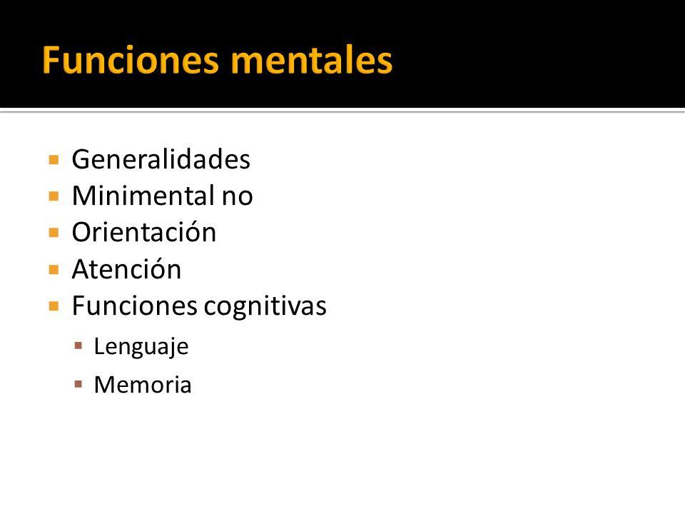 Generalidades Minimental no Orientación Atención Funciones cognitivas Lenguaje Memoria