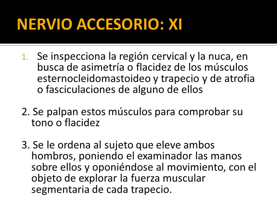 1. Se inspecciona la región cervical y la nuca, en busca de asimetría o flacidez de los músculos esternocleidomastoideo y trapecio y de atrofia o fasc